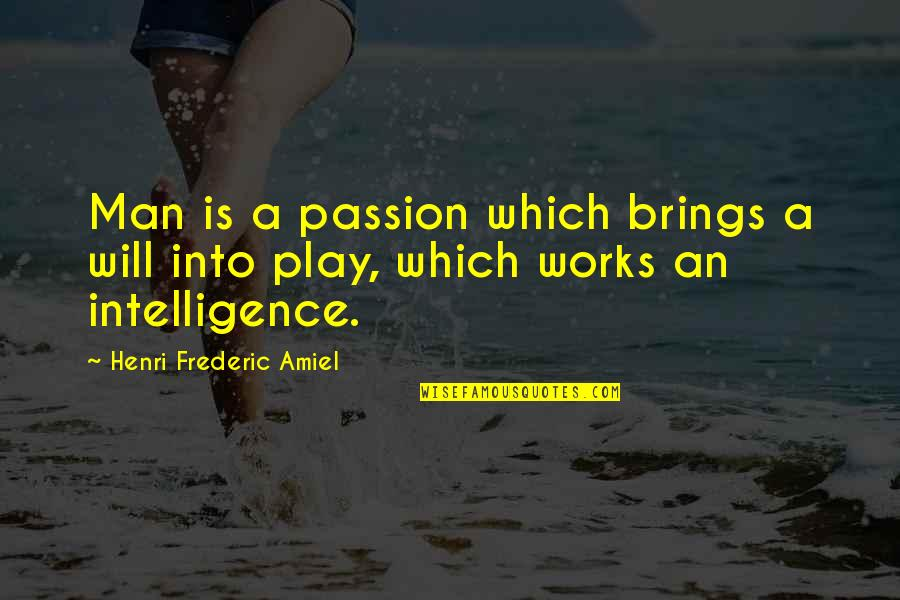 Cetaceans Quotes By Henri Frederic Amiel: Man is a passion which brings a will