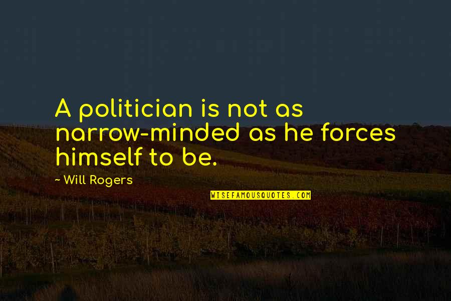Cetaceans Quotes By Will Rogers: A politician is not as narrow-minded as he