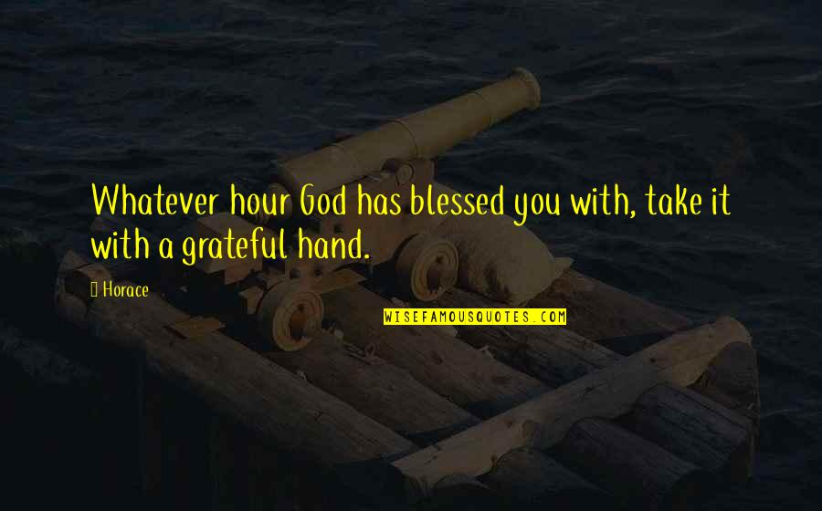Cetaganda Quotes By Horace: Whatever hour God has blessed you with, take