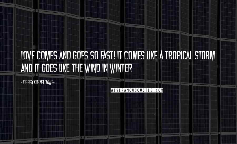 CG9sYXJhZGl0aWE= quotes: Love comes and goes so fast! It comes like a tropical storm and it goes like the wind in winter