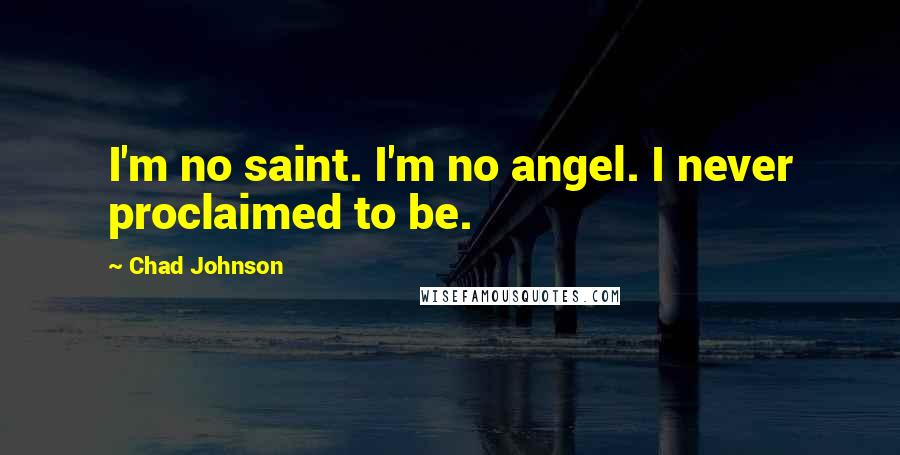 Chad Johnson quotes: I'm no saint. I'm no angel. I never proclaimed to be.