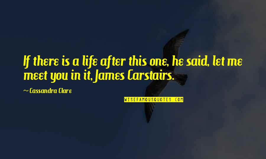 Chadian Quotes By Cassandra Clare: If there is a life after this one,