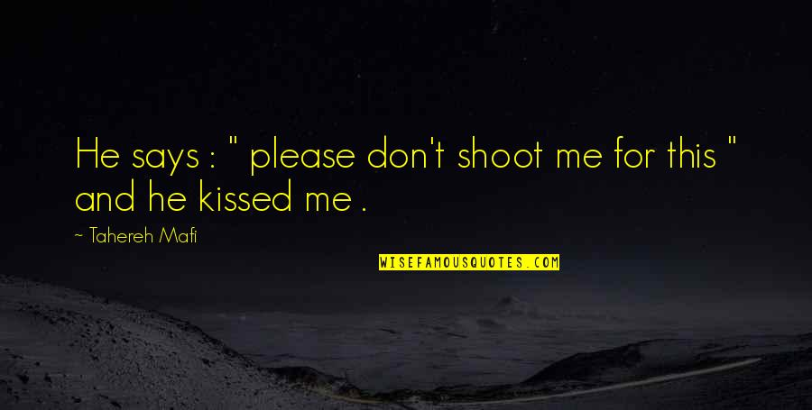 "Chadian Quotes By Tahereh Mafi: He says : "" please don't shoot me"