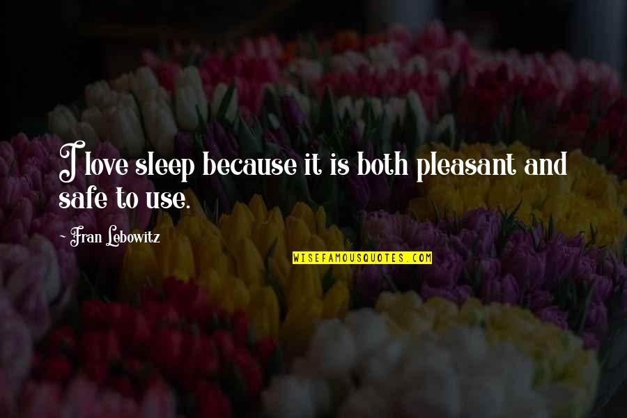Chages Quotes By Fran Lebowitz: I love sleep because it is both pleasant