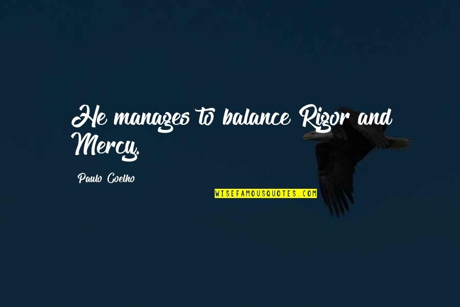 Chages Quotes By Paulo Coelho: He manages to balance Rigor and Mercy.
