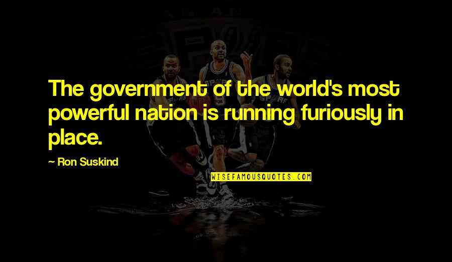 Chages Quotes By Ron Suskind: The government of the world's most powerful nation