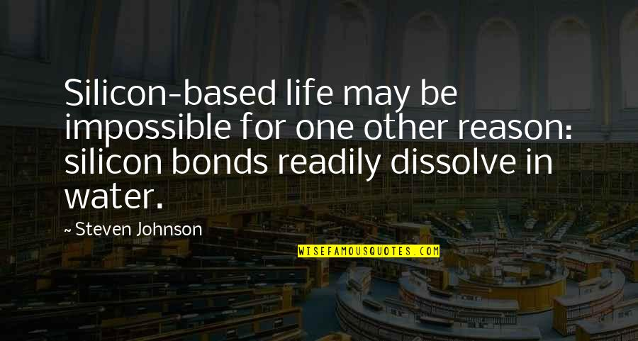 Chages Quotes By Steven Johnson: Silicon-based life may be impossible for one other