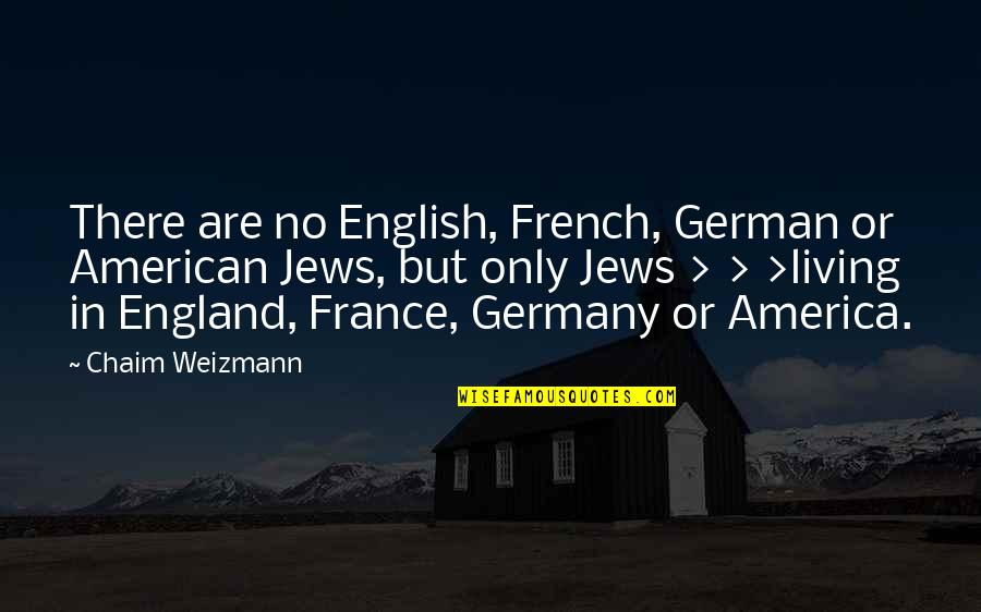 Chaim Weizmann Quotes By Chaim Weizmann: There are no English, French, German or American