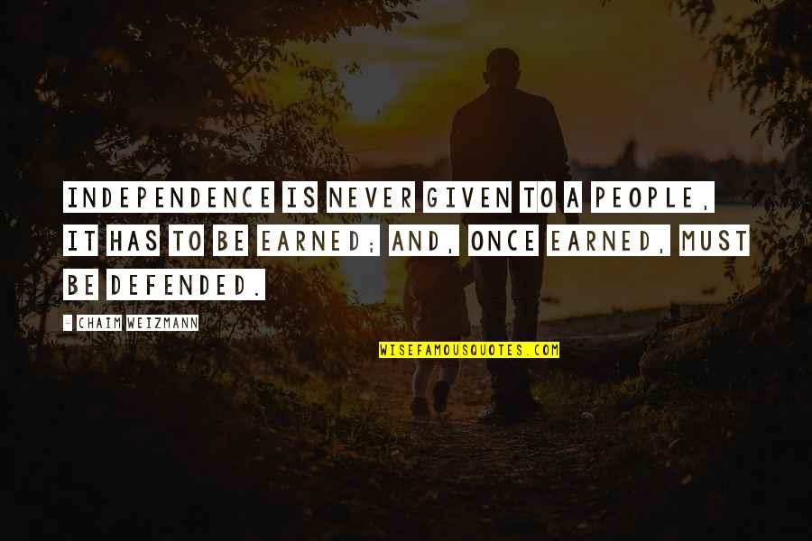 Chaim Weizmann Quotes By Chaim Weizmann: Independence is never given to a people, it