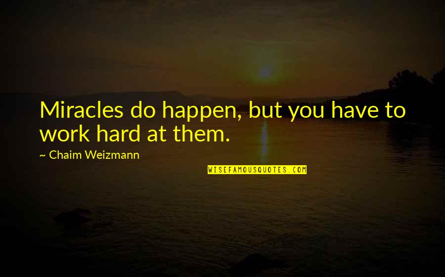 Chaim Weizmann Quotes By Chaim Weizmann: Miracles do happen, but you have to work
