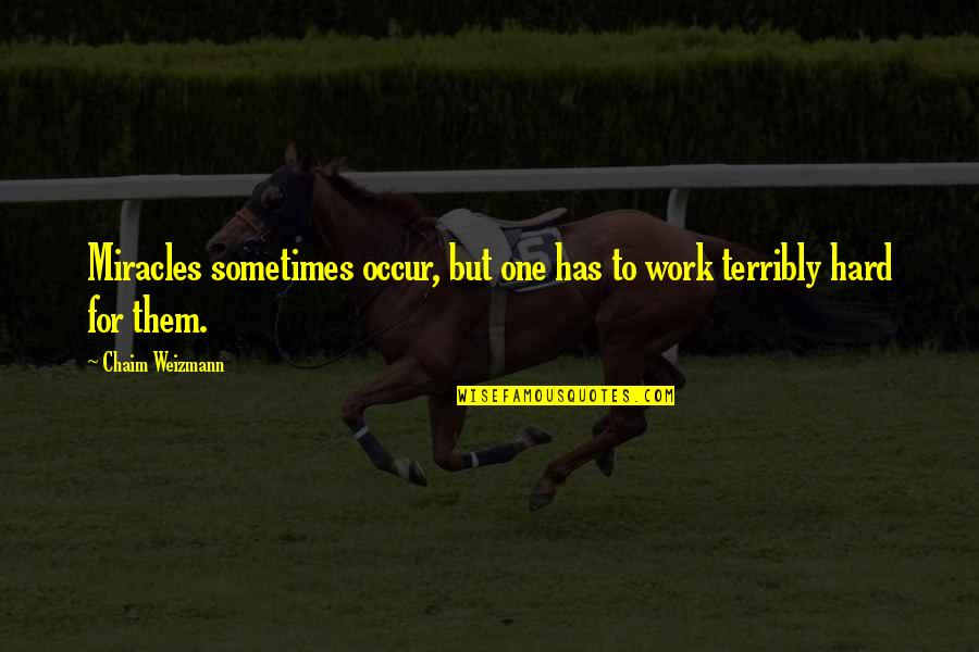 Chaim Weizmann Quotes By Chaim Weizmann: Miracles sometimes occur, but one has to work