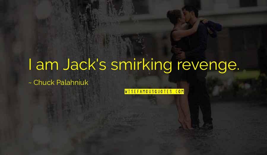 Chain Letter Movie Quotes By Chuck Palahniuk: I am Jack's smirking revenge.