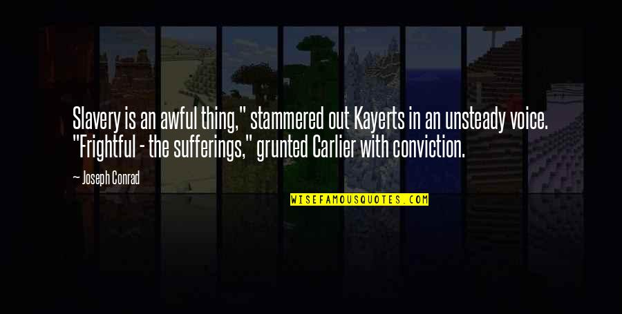 "Chain Letter Movie Quotes By Joseph Conrad: Slavery is an awful thing,"" stammered out Kayerts"