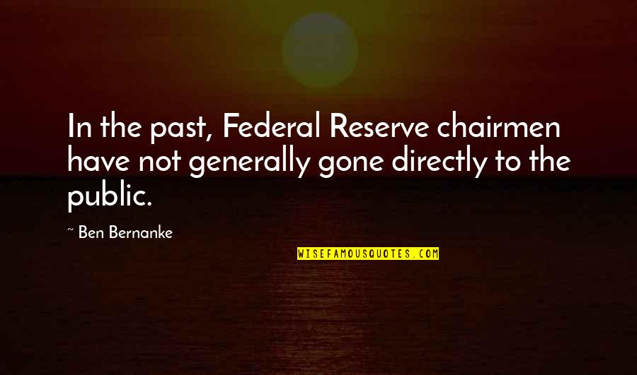Chairmen Quotes By Ben Bernanke: In the past, Federal Reserve chairmen have not
