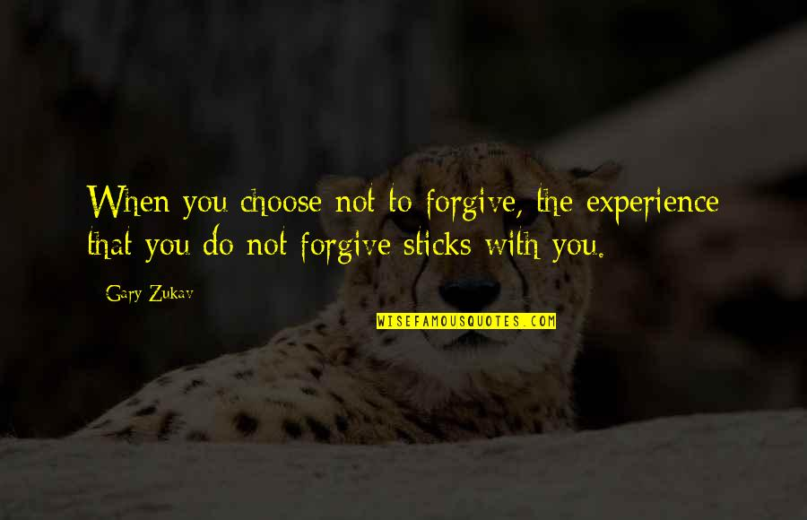 Chairpersons Quotes By Gary Zukav: When you choose not to forgive, the experience