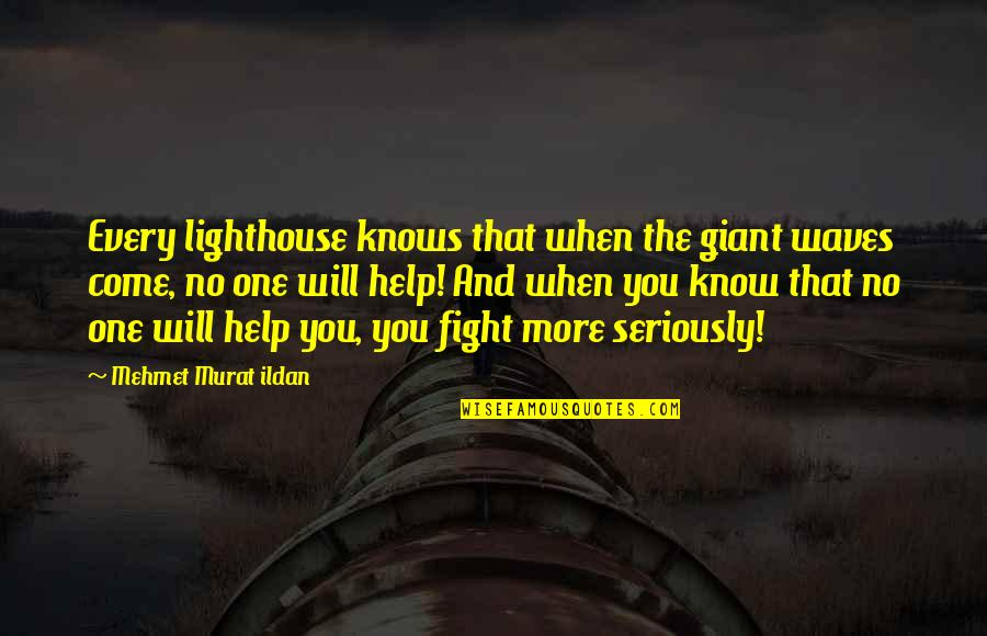 Chairpersons Quotes By Mehmet Murat Ildan: Every lighthouse knows that when the giant waves