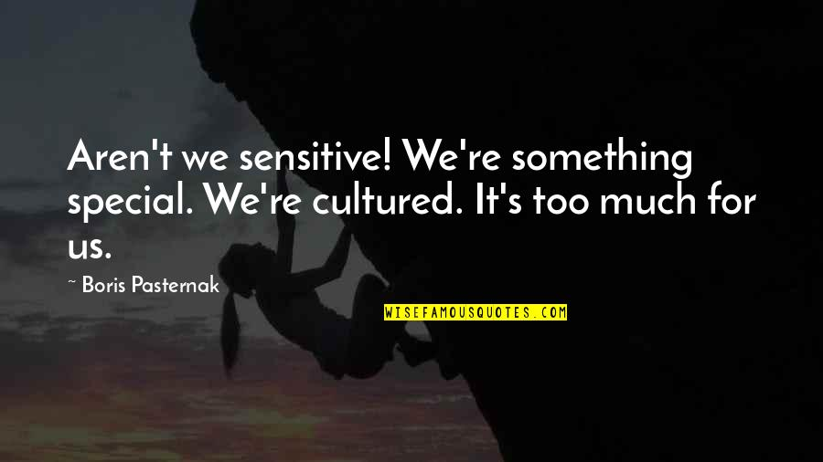 Chaldee Quotes By Boris Pasternak: Aren't we sensitive! We're something special. We're cultured.