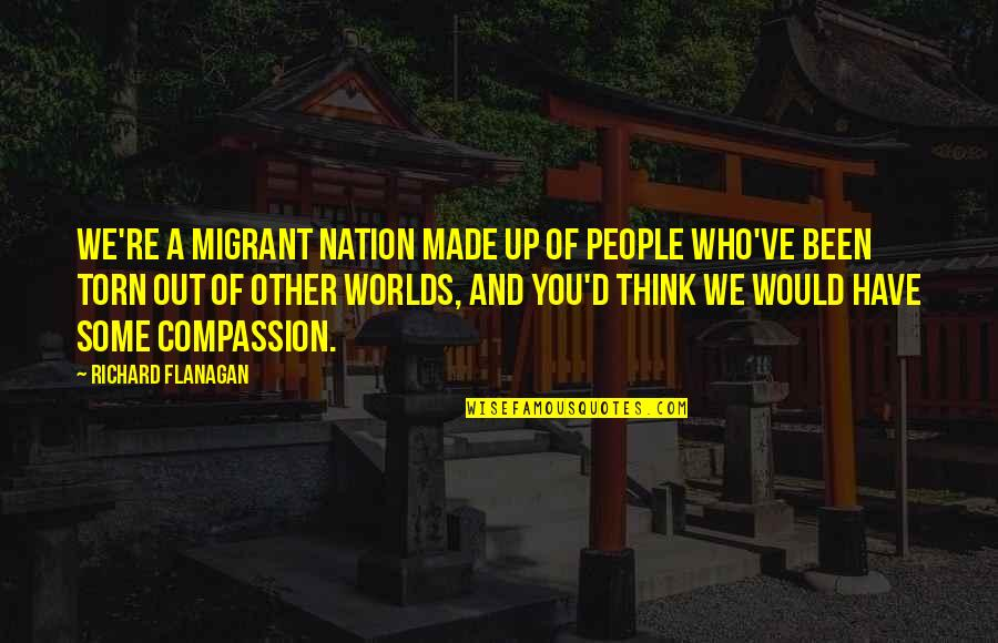 Chaldee Quotes By Richard Flanagan: We're a migrant nation made up of people