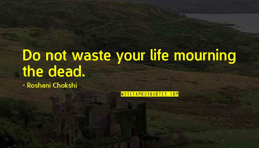 Chalkboard Paint Quotes By Roshani Chokshi: Do not waste your life mourning the dead.