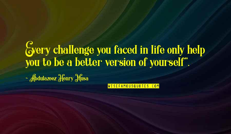 Challenge Yourself Quotes By Abdulazeez Henry Musa: Every challenge you faced in life only help