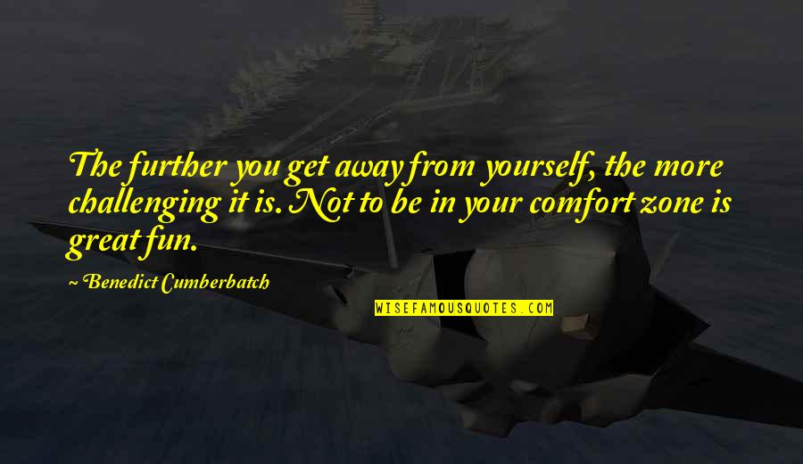 Challenge Yourself Quotes By Benedict Cumberbatch: The further you get away from yourself, the