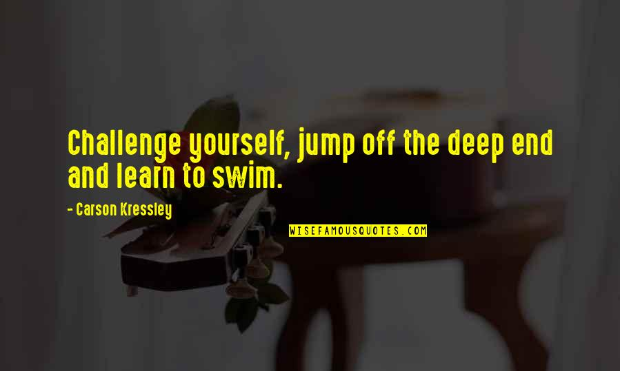 Challenge Yourself Quotes By Carson Kressley: Challenge yourself, jump off the deep end and