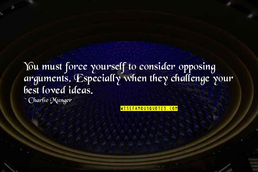 Challenge Yourself Quotes By Charlie Munger: You must force yourself to consider opposing arguments.