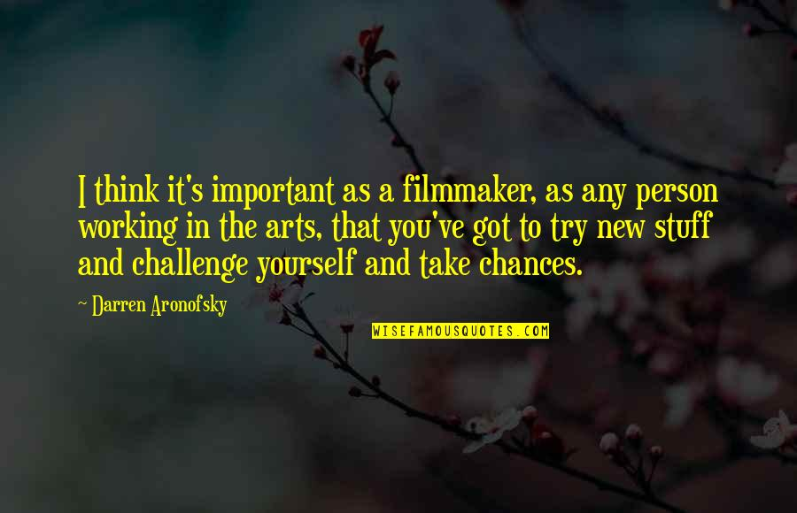 Challenge Yourself Quotes By Darren Aronofsky: I think it's important as a filmmaker, as