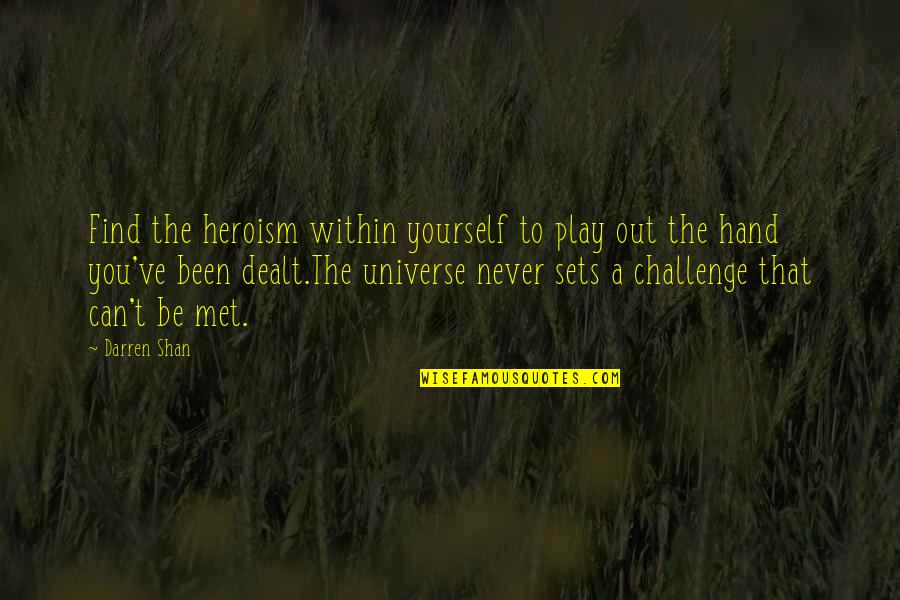 Challenge Yourself Quotes By Darren Shan: Find the heroism within yourself to play out