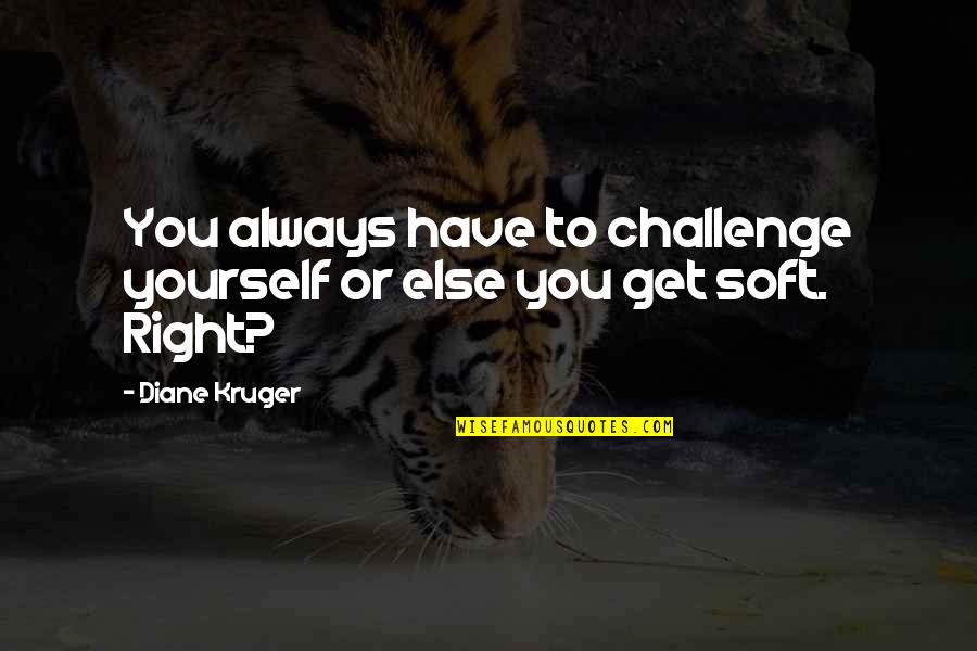 Challenge Yourself Quotes By Diane Kruger: You always have to challenge yourself or else