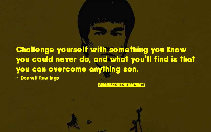 Challenge Yourself Quotes By Donnell Rawlings: Challenge yourself with something you know you could