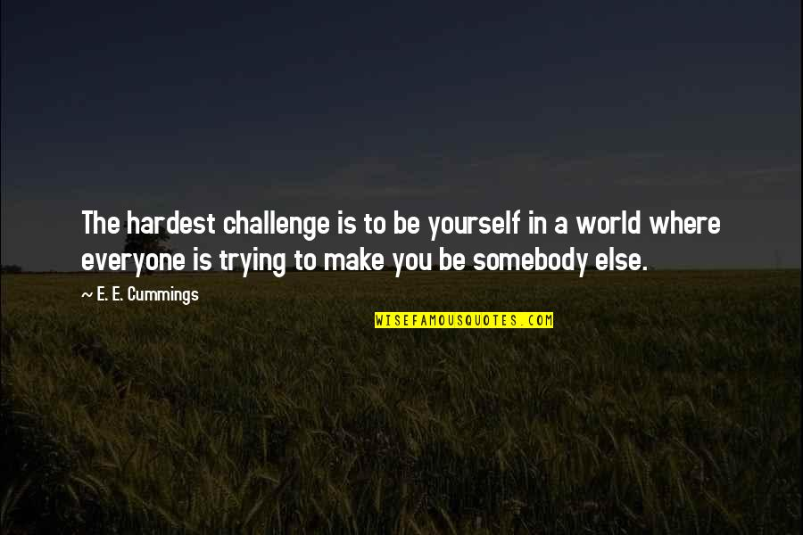 Challenge Yourself Quotes By E. E. Cummings: The hardest challenge is to be yourself in
