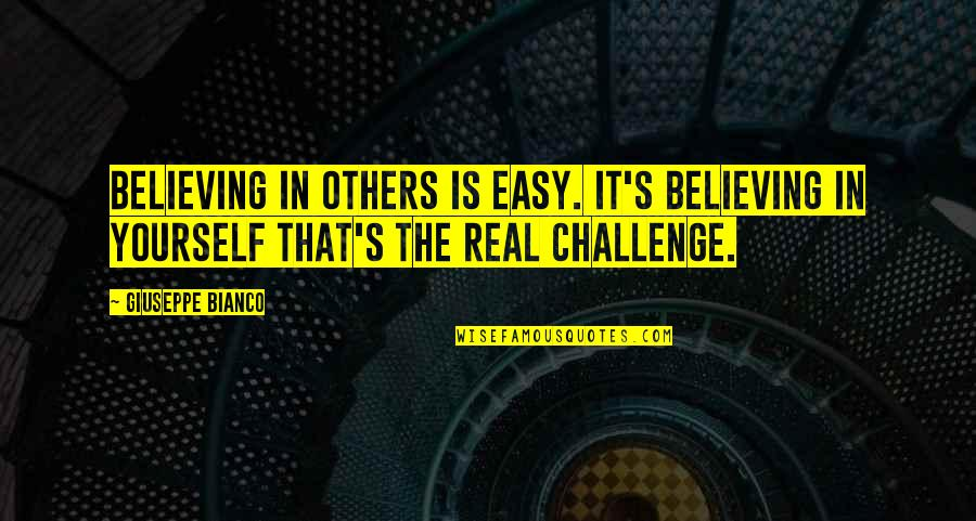 Challenge Yourself Quotes By Giuseppe Bianco: Believing in others is easy. It's believing in