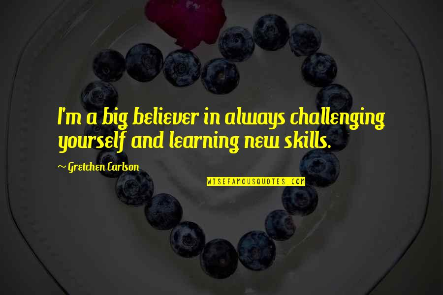 Challenge Yourself Quotes By Gretchen Carlson: I'm a big believer in always challenging yourself