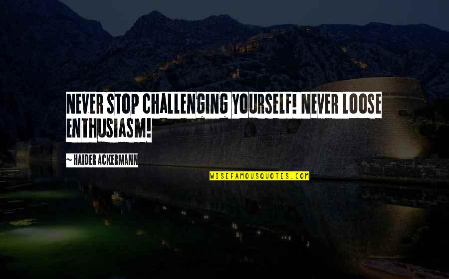 Challenge Yourself Quotes By Haider Ackermann: Never stop challenging yourself! Never loose enthusiasm!