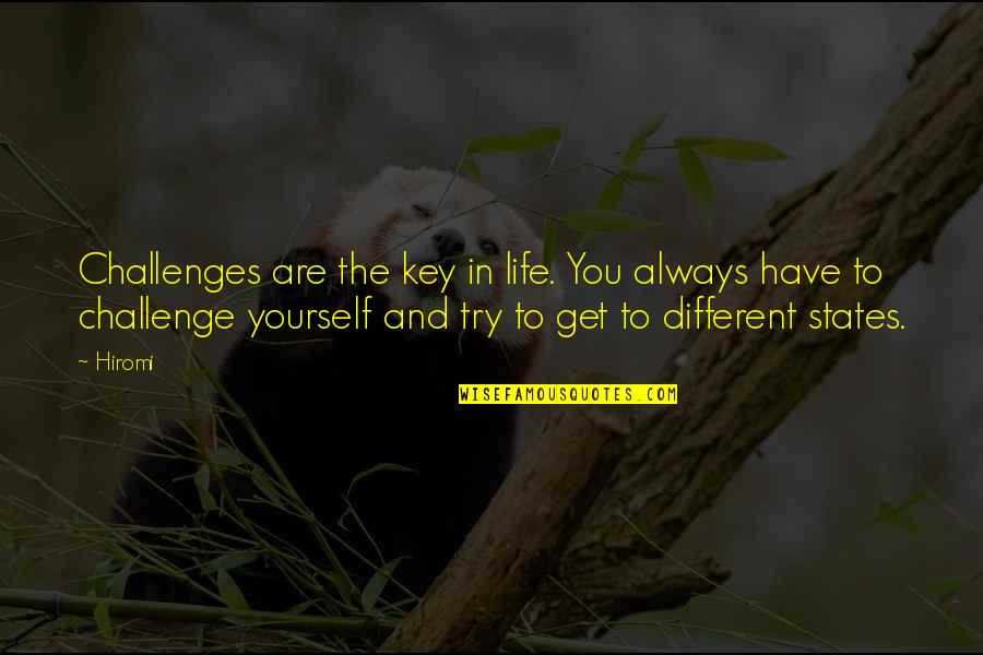 Challenge Yourself Quotes By Hiromi: Challenges are the key in life. You always
