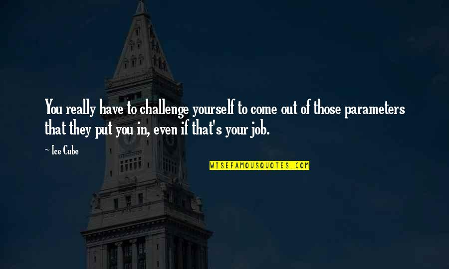 Challenge Yourself Quotes By Ice Cube: You really have to challenge yourself to come