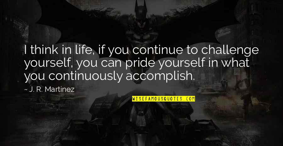 Challenge Yourself Quotes By J. R. Martinez: I think in life, if you continue to