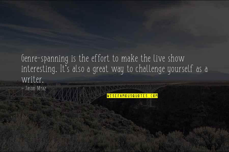 Challenge Yourself Quotes By Jason Mraz: Genre-spanning is the effort to make the live