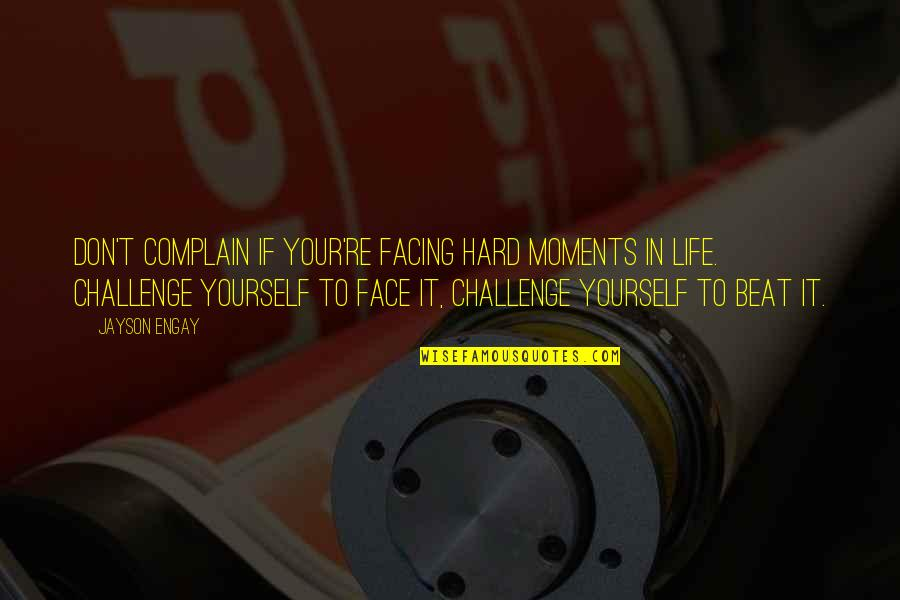 Challenge Yourself Quotes By Jayson Engay: Don't complain if your're facing hard moments in