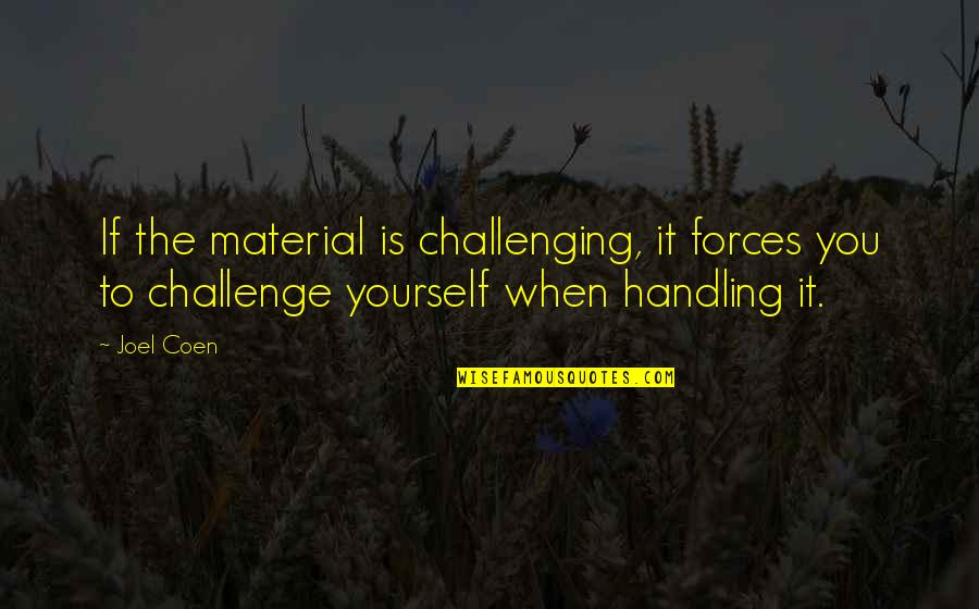 Challenge Yourself Quotes By Joel Coen: If the material is challenging, it forces you