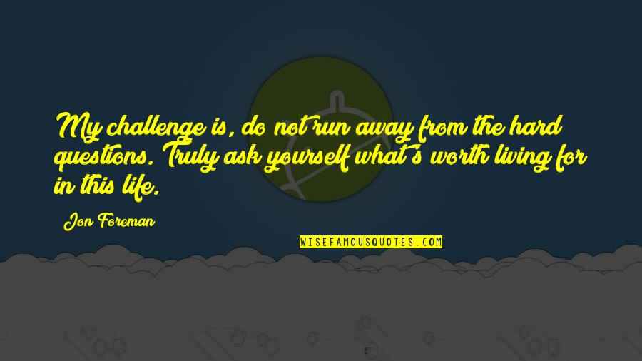 Challenge Yourself Quotes By Jon Foreman: My challenge is, do not run away from