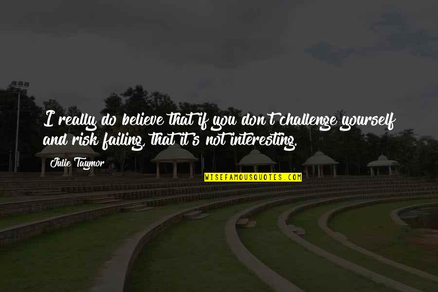 Challenge Yourself Quotes By Julie Taymor: I really do believe that if you don't