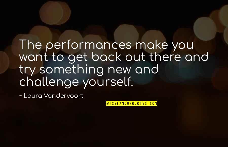 Challenge Yourself Quotes By Laura Vandervoort: The performances make you want to get back