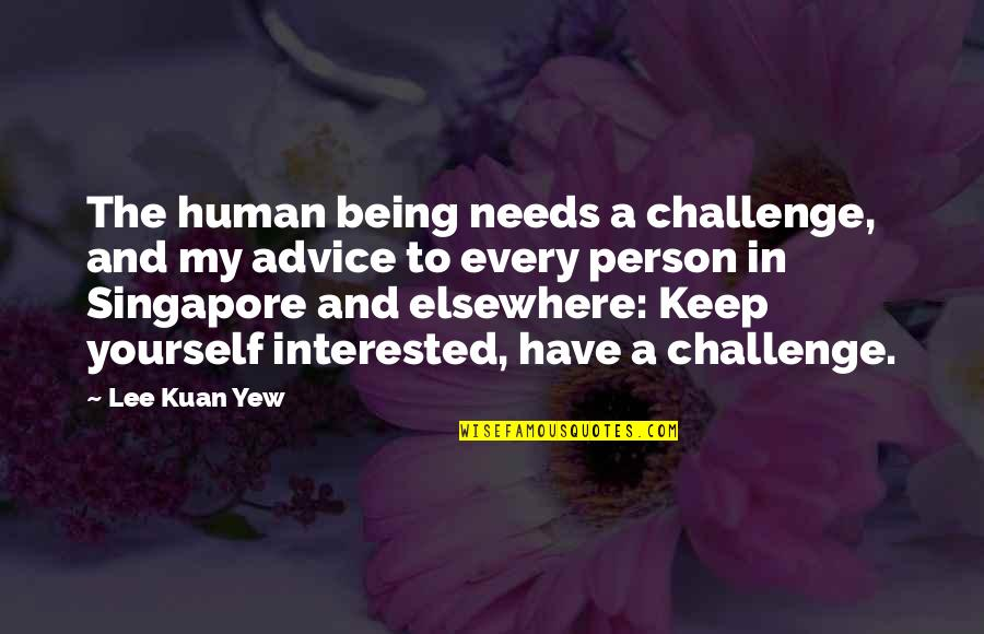 Challenge Yourself Quotes By Lee Kuan Yew: The human being needs a challenge, and my