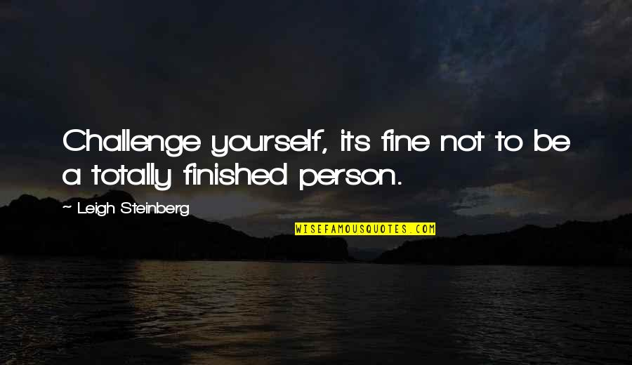 Challenge Yourself Quotes By Leigh Steinberg: Challenge yourself, its fine not to be a