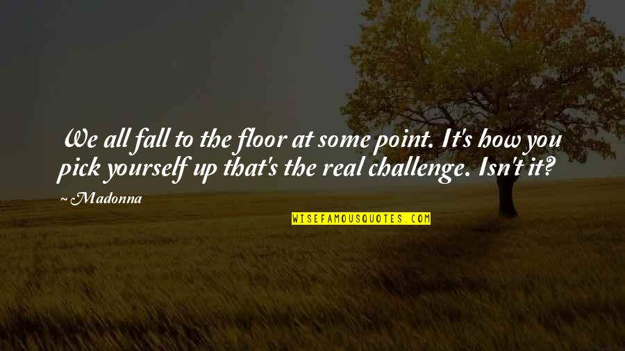 Challenge Yourself Quotes By Madonna: We all fall to the floor at some