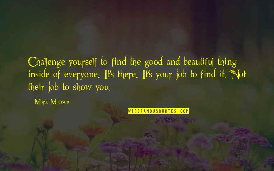 Challenge Yourself Quotes By Mark Manson: Challenge yourself to find the good and beautiful