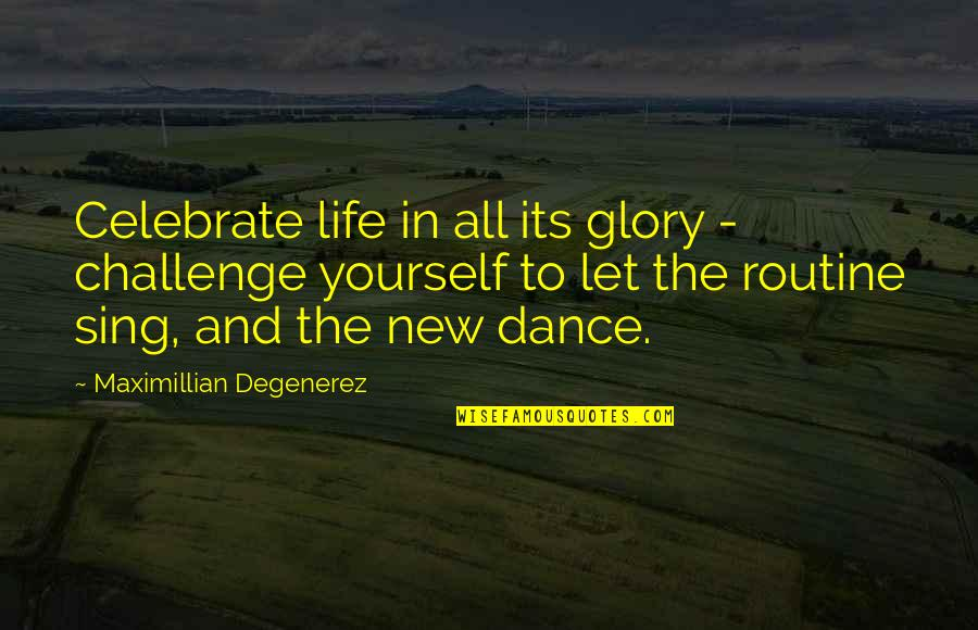 Challenge Yourself Quotes By Maximillian Degenerez: Celebrate life in all its glory - challenge