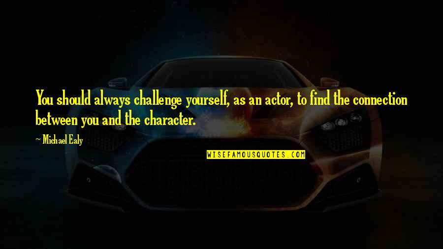 Challenge Yourself Quotes By Michael Ealy: You should always challenge yourself, as an actor,